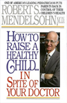 How to raise a healthy Child in spite of your Doctor Book 1 ct.